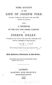 Some Account of the Life of Joseph Pike...: Also, A Journal of the Life and Gospel Labours of Joseph Oxley...