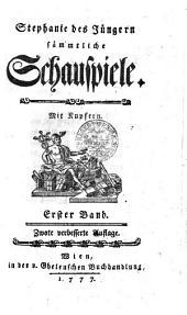 Stephanie des Jüngern sämmtliche Schauspiele. Mit Kupfern: Erster Band, Band 1