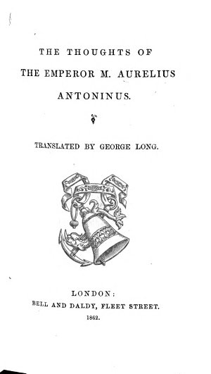 The Thoughts of the Emperor Marcus Aurelius Antoninus. Translated by George Long