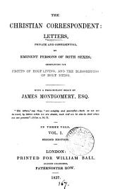 The Christian correspondent, letters exemplifying the fruits of holy living and the blessedness of holy dying [ed. by H. Rogers] with a preliminary essay by J. Montgomery