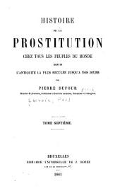 Histoire de la prostituion chez tous les peuples du monde: depuis l'antiquité la plus reculée jusqu'à nos jours, Volume7