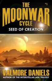Seed Of Creation (The MoonWar Cycle, #1)