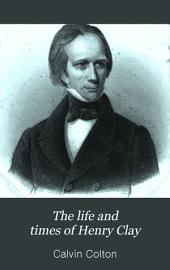 The Life and Times of Henry Clay: Volume 1
