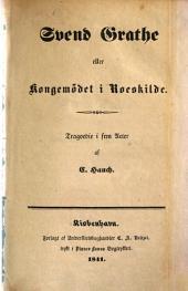 Svend Grathe eller Kongemödet i Roeskilde: Tragoedie i fem Acter