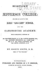 "History of Jefferson College: Including an Account of the Early ""log-cabin"" Schools, and the Canonsburg Academy : with Biographical Sketches of Rev. Matthew Brown, D.D., Rev. Samuel Ralston, D.D., Rev. Matthew Henderson, Rev. James Ramsey, D.D., Rev. John H. Kennedy, and Rev. Abrm. Anderson, Part 4"