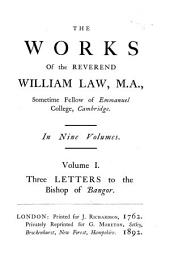 The Works of the Reverend William Law, M.A. ...: Three letters to the Bishop of Bangor