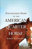 Foundation Dams Of The American Quarter Horse