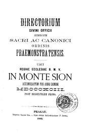 Directorium Divini Officii Secundum Ritum Sacri Ac Canonici Ordinis Praemonstratensis. Usui Regiae Ecclesiae B.M.V. In Monte Sion Accomodatum Pro Anno Domini MDCCCXCIII. Post Bissextilem Primo