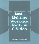 Basic Lighting Worktext for Film and Video