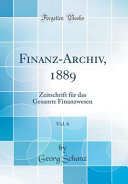 Finanz Archiv  1889  Vol  6  Zeitschrift F  r Das Gesamte Finanzwesen  Classic Reprint  PDF