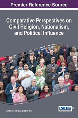 Comparative Perspectives on Civil Religion  Nationalism  and Political Influence PDF