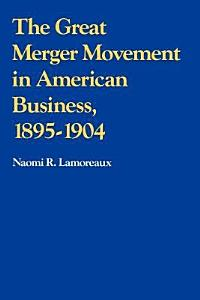 The Great Merger Movement in American Business  1895 1904 Book