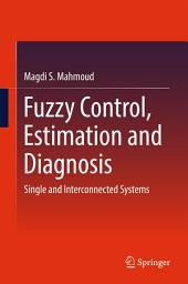 Fuzzy Control, Estimation and Diagnosis: Single and Interconnected Systems