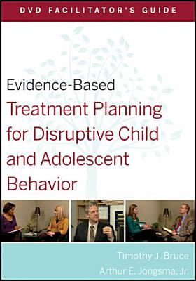 Evidence Based Treatment Planning for Disruptive Child and Adolescent Behavior Facilitator s Guide PDF