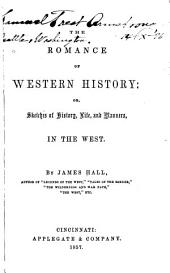 The Romance of Western History: Or, Sketches of History, Life, and Manners in the West