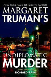 Margaret Truman's Undiplomatic Murder: A Capital Crimes Novel