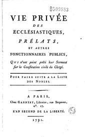 Vie privée des ecclésiastiques, prélats, et autres fonctionnaires publics, qui n'ont point prêté leur Serment sur la Constitution civile du Clergé... (par Dulaure)