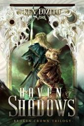 Haven of Shadows: Broken Crown Trilogy - Book 1