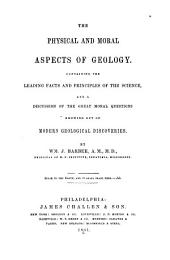 The Physical and Moral Aspects of Geology: Containing the Leading Facts and Principles of the Science, and a Discussion of the Great Moral Questions Growing Out of Modern Geological Discoveries