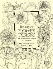 A Treasury of Flower Designs for Artists, Embroiderers and Craftsmen: 100 Garden Favorites