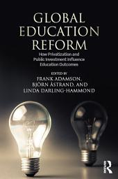 Global Education Reform: How Privatization and Public Investment Influence Education Outcomes