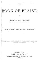 The Book of Praise: Or, Hymns and Tunes for Public and Social Worship