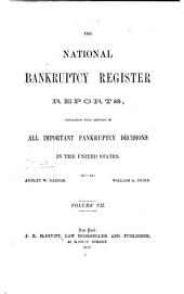 The National Bankruptcy Register: Containing Reports of the Leading Cases and Principal Rulings in Bankruptcy of the District Judges of the United States, Volume 7