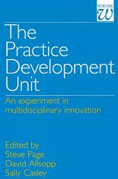 The Practice Development Unit: An Experiment in Multi-Disciplinary Innovation