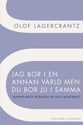 Jag bor i en annan värld men du bor ju i samma: Gunnar Ekelöf betraktad av Olof Lagercrantz