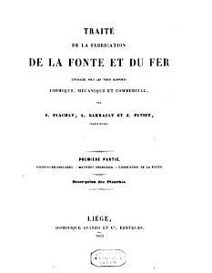 Trait   de la Fabrication de la Fonte Et Du Fer Envisag  e Sous Les Trois Rapports Chimique  M  canique  Et Commercial PDF
