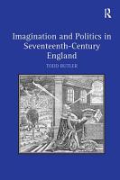 Imagination and Politics in Seventeenth Century England PDF