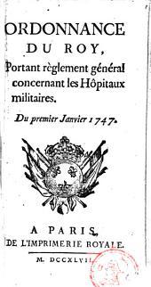 Ordonnance du roy, portant règlement général concernant les hôpitaux militaires. Du premier Janvier 1747