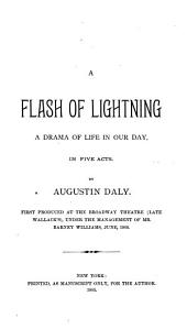 A Flash of Lightning: A Drama of Life in Our Day, in Five Acts