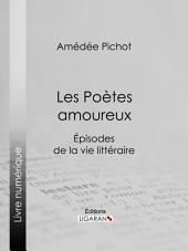 Les Poètes amoureux: Episodes de la vie littéraire
