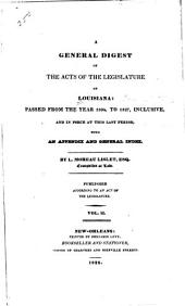 A general digest of the acts of the legislature of Louisiana: passed from the year 1804 to 1827 inclusive, and in force at this last period with an appendix and general index, Volume 2