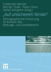 """""""Auf unsicherem Terrain"""": Ethnographische Forschung im Kontext des Bildungs- und Sozialwesens"""