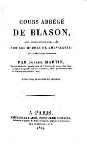 Cours abrégé de blason, suivi d'une notice détaillée sur les ordres de chevalerie: A l'usage des maisons d'education