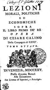 LEZIONI MORALI, POLITICHE ED ECONOMICHE SOPRA IL LIBRO PRIMO DE' RE'.: TOMO OTTAVO, Volume 8