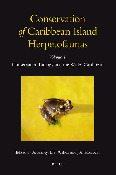 Conservation of Caribbean Island Herpetofaunas Volume 1  Conservation Biology and the Wider Caribbean