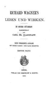 Richard Wagner's Leben und Wirken: Band 1