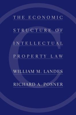The Economic Structure of Intellectual Property Law