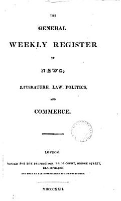 The General weekly register of news  literature  law  politics and commerce PDF