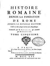 Histoire romaine depuis la fondation de Rome jusqu'à la bataille d'Actium ... Commencée par M. Rollin et continuée par M. Crevier: Volume5