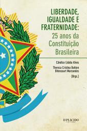 Liberdade, Igualdade e Fraternidade: 25 anos da Constituição Brasileira