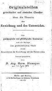 Originalstellen griechischer und römanischer Classiker über die Theorie der Erziehung und des Unterrichts ...