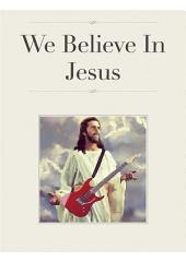 We Believe In Jesus
