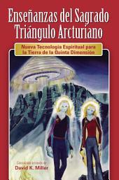 Ensenanzas del Sagrado Triangulo Arcturiano: Nueva Tecnologia Espiritual para la Tierra de la Quinta Dimension
