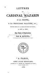 Lettres du cardinal Mazarin à la reine, à la princesse palatine, etc: écrites pendant sa retraite hors de France, en 1651 et 1652