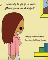 Mom, Why Do You Go To Work?: Mama, Porque Vas A Trabajar?