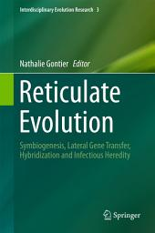 Reticulate Evolution: Symbiogenesis, Lateral Gene Transfer, Hybridization and Infectious Heredity